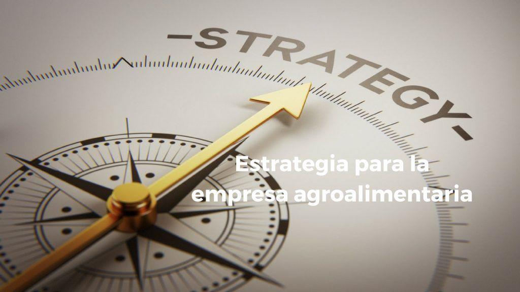 estrategia para la empresa agroalimentaria